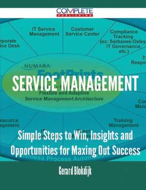 Service Management - Simple Steps to Win, Insights and Opportunities for Maxing Out Success de Gerard Blokdijk