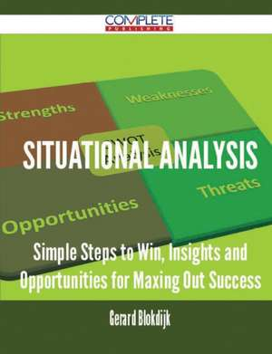 Situational Analysis - Simple Steps to Win, Insights and Opportunities for Maxing Out Success de Gerard Blokdijk
