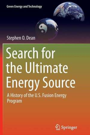 Search for the Ultimate Energy Source: A History of the U.S. Fusion Energy Program de Stephen O. Dean