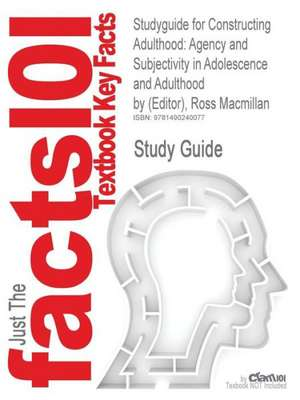 Studyguide for Constructing Adulthood: Agency and Subjectivity in Adolescence and Adulthood by (Editor), Ross Macmillan de Cram101 Textbook Reviews