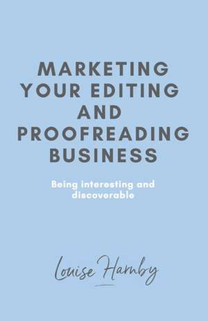 Marketing Your Editing & Proofreading Business de Louise Harnby