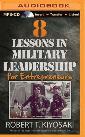 8 Lessons in Military Leadership for Entrepreneurs de Robert Kiyosaki