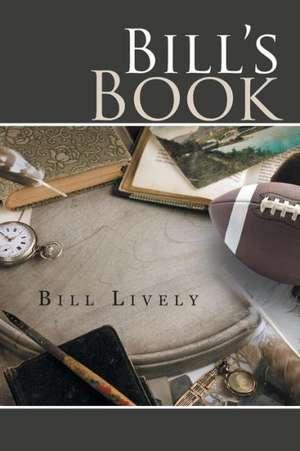 Bill's Book:  A Memoir de Bill Lively