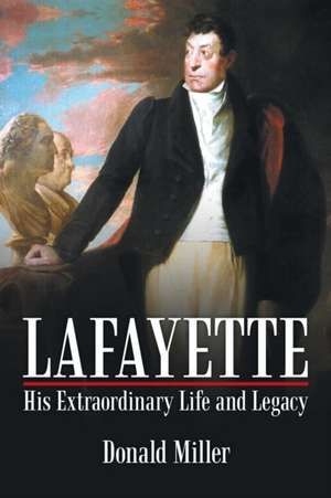 Lafayette:  His Extraordinary Life and Legacy de Miller