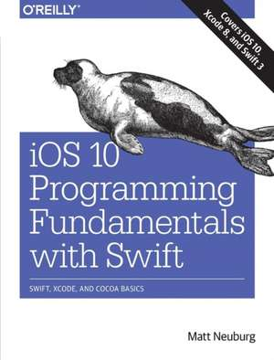 iOS 10 Programming Fundamentals with Swift de Matt Neuberg