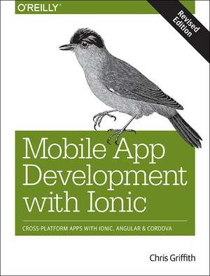 Mobile App Development with Ionic, revised edition de Chris Griffith