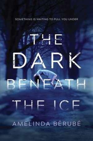 Dark Beneath the Ice de Amelinda Berube
