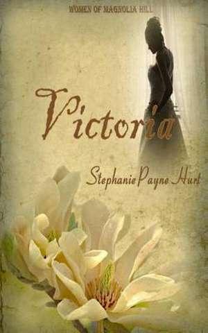 Victoria de Stephanie Payne Hurt