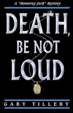 Death, Be Not Loud de Gary Tillery