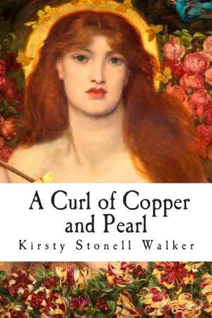 A Curl of Copper and Pearl de Kirsty Stonell Walker
