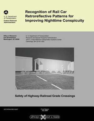 Recognition of Rail Car Retroreflective Patterns for Improving Nighttime Conspicuity de U. S. Department of Transportation