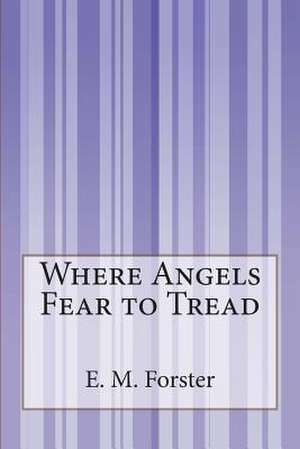 Where Angels Fear to Tread de E. M. Forster