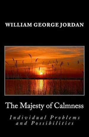 The Majesty of Calmness de William George Jordan