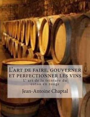 L'Art de Faire, Gouverner Et Perfectionner Les Vins de M. Jean-Antoine Chaptal