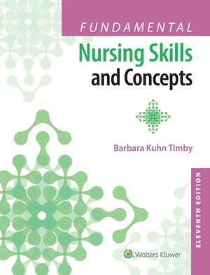 Fundamental Nursing Skills and Concepts de Mrs. Barbara Kuhn Timby RN, BC, BSN, MA