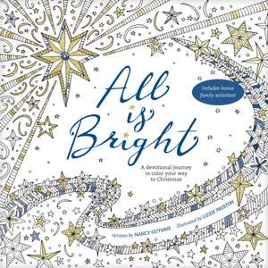 All Is Bright:  A Devotional Journey to Color Your Way to Christmas de Nancy Guthrie