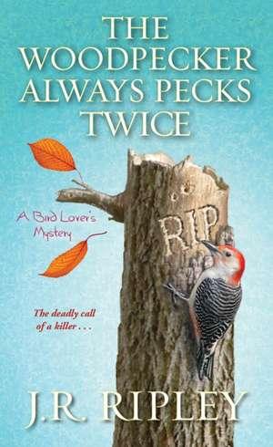 The Woodpecker Always Pecks Twice de J. R. Ripley