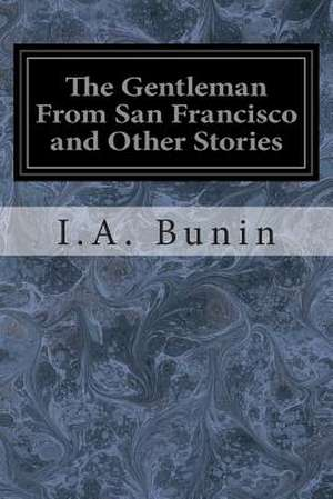 The Gentleman from San Francisco and Other Stories de I. A. Bunin