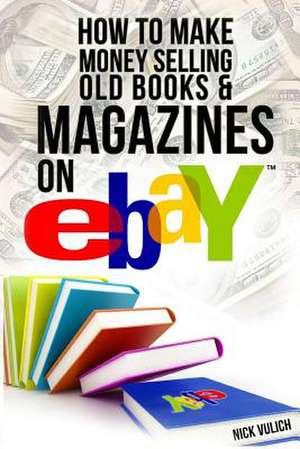 How to Make Money Selling Old Books and Magazines on Ebay de Nick Vulich