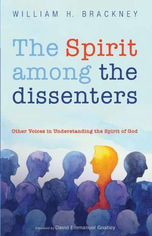 The Spirit Among the Dissenters de William H. Brackney