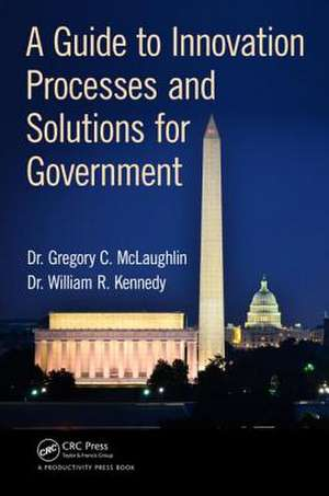 A Guide to Innovation Processes and Solutions for Government de Gregory C. McLaughlin