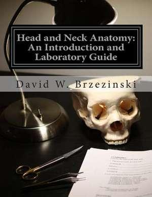 Head and Neck Anatomy de Dr David William Brzezinski M. D.