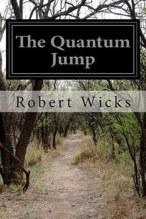 The Quantum Jump de Robert Wicks