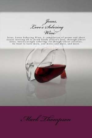 Jesus, Love's Sobering Wine de Mark Thompson