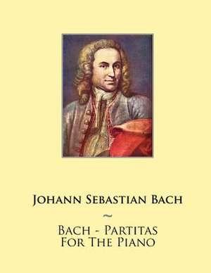 Bach - Partitas for the Piano de Johann Sebastian Bach