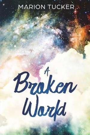 A Broken World de Marion Tucker