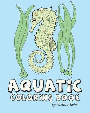 Aquatic Coloring Book de Melissa Rohr
