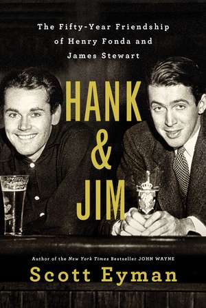 Hank and Jim: The Fifty-Year Friendship of Henry Fonda and James Stewart de Scott Eyman