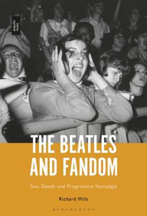 The Beatles and Fandom: Sex, Death and Progressive Nostalgia de Dr Richard Mills
