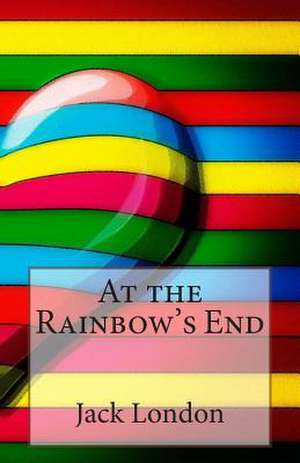 At the Rainbow's End de Jack London