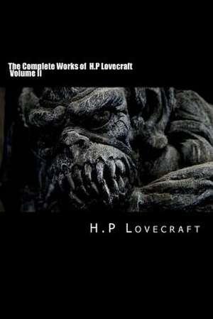 The Complete Works of H.P Lovecraft Volume II de H. P. Lovecraft