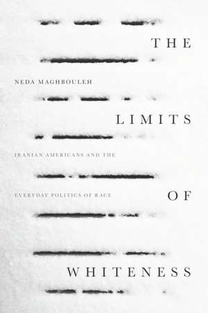 The Limits of Whiteness: Iranian Americans and the Everyday Politics of Race imagine