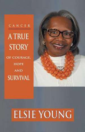 Cancer: A True Story of Courage, Hope, and Survival