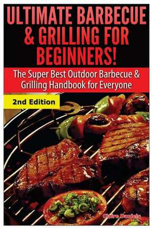Ultimate Barbecue and Grilling for Beginners de Claire Daniels