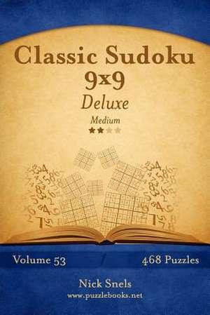 Classic Sudoku 9x9 Deluxe - Medium - Volume 53 - 468 Logic Puzzles de Nick Snels