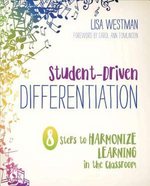 Student-Driven Differentiation: 8 Steps to Harmonize Learning in the Classroom de Lisa D. Westman