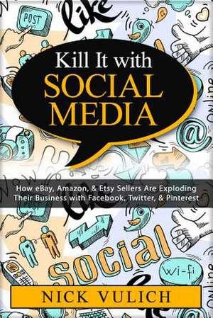 Kill It with Social Media de Nick Vulich