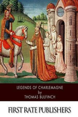 Legends of Charlemagne de Thomas Bulfinch