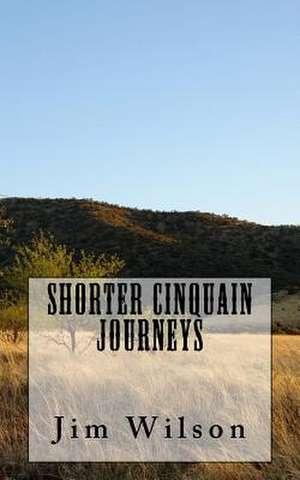 Shorter Cinquain Journeys de Jim Wilson