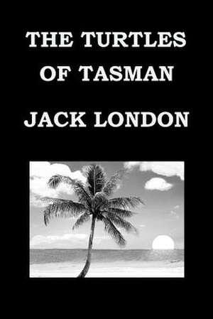 The Turtles of Tasman by Jack London de Jack London