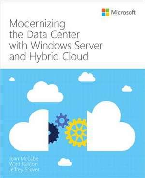 Modernizing the Data Center with Windows Server and Hybrid Cloud de John McCabe