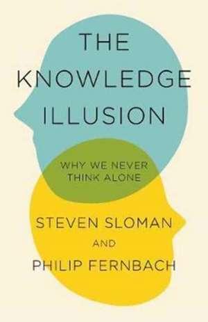 The Knowledge Illusion: Why We Never Think Alone de Steven Sloman