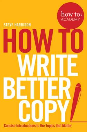 How to Write Great Copy de Steve Harrison