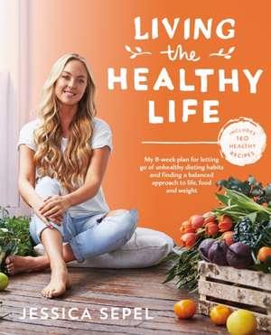 Living the Healthy Life de Jessica Sepel