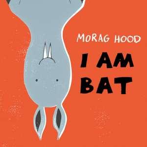 I Am Bat de Morag Hood
