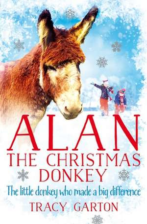 Alan The Christmas Donkey de Tracy Garton